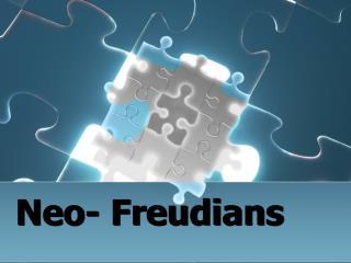 Neo- Freudians