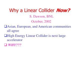 Why a Linear Collider  Now?