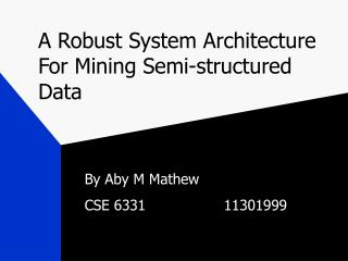 A Robust System Architecture For Mining Semi-structured Data