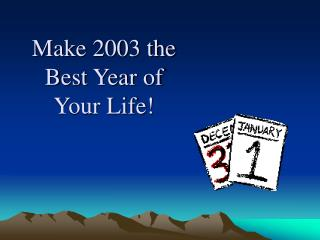 Make 2003 the Best Year of Your Life!