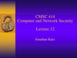 CMSC 414 Computer and Network Security Lecture 12