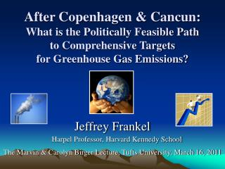 After Copenhagen & Cancun: What is the Politically Feasible Path to Comprehensive Targets for Greenhouse Gas Emissions?