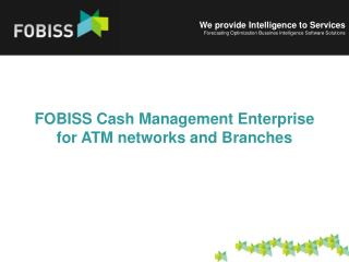 FOBISS  Cash Management Enterprise for ATM network s  and Branches