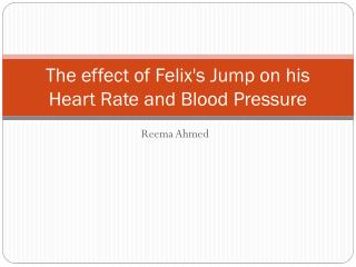 The effect of Felix's Jump on his Heart Rate and Blood Pressure