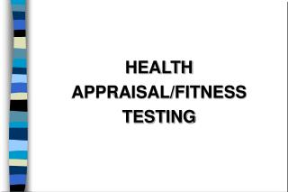 HEALTH APPRAISAL/FITNESS TESTING