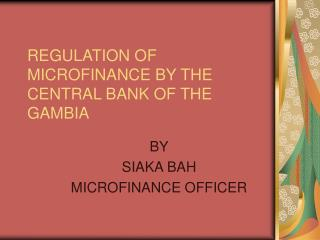 REGULATION OF MICROFINANCE BY THE CENTRAL BANK OF THE GAMBIA