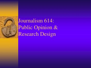 Journalism 614: Public Opinion &  Research Design