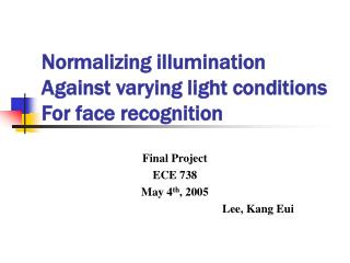 Normalizing illumination Against varying light conditions For face recognition