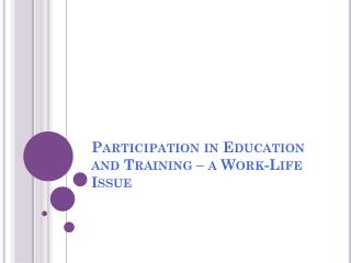 Participation in Education and Training – a Work-Life Issue