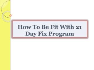 How To Be Fit With 21 Day Fix Program