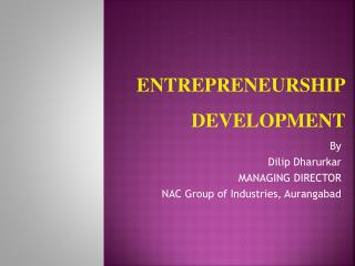 By  Dilip Dharurkar MANAGING DIRECTOR NAC Group of Industries, Aurangabad