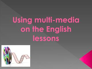 Using multi-media on the English lessons