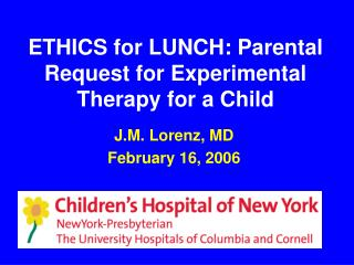 ETHICS for LUNCH: Parental Request for Experimental Therapy for a Child