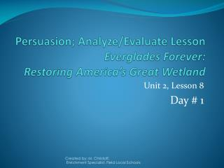 Persuasion; Analyze/Evaluate  Lesson Everglades Forever:   Restoring America's Great Wetland