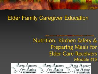 Nutrition, Kitchen Safety &  Preparing Meals for  Elder Care Receivers Module #15