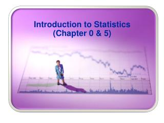 Introduction to Statistics (Chapter 0 & 5)