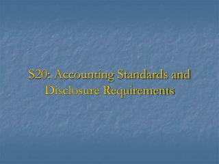 S20: Accounting Standards and Disclosure Requirements