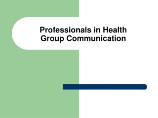Professionals in Health Group Communication