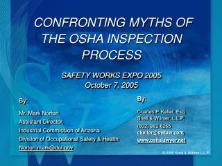 CONFRONTING MYTHS OF THE OSHA INSPECTION PROCESS SAFETY WORKS EXPO 2005 October 7, 2005