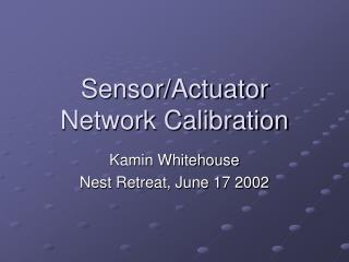 Sensor/Actuator Network Calibration