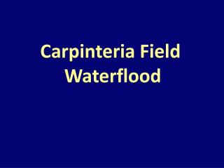 Carpinteria Field  Waterflood