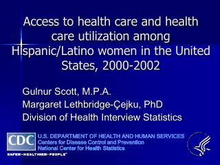 Gulnur Scott, M.P.A. Margaret Lethbridge-Çejku, PhD Division of Health Interview Statistics