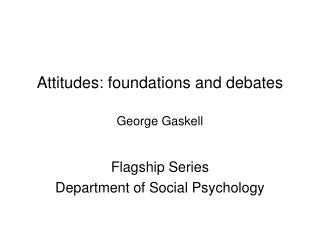 Attitudes: foundations and debates George Gaskell