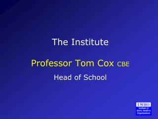 The Institute Professor Tom Cox  CBE Head of School