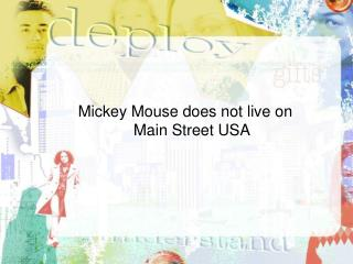 Mickey Mouse does not live on Main Street USA