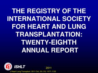 THE REGISTRY OF THE INTERNATIONAL SOCIETY FOR HEART AND LUNG TRANSPLANTATION:  TWENTY- EIGHTH  ANNUAL REPORT