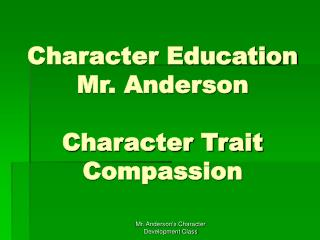 Character Education Mr. Anderson Character Trait Compassion