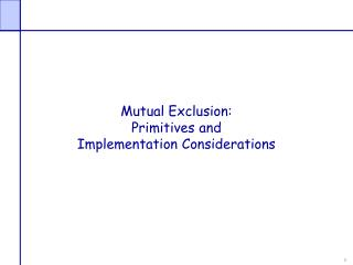 Mutual Exclusion: Primitives and  Implementation Considerations