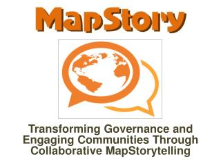 Transforming Governance and Engaging Communities Through Collaborative  MapStorytelling