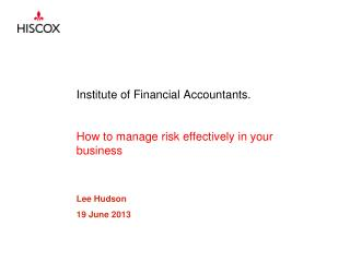 Institute of Financial Accountants. How to manage risk effectively in your business