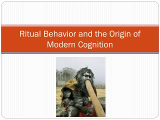 Ritual Behavior and the Origin of Modern Cognition