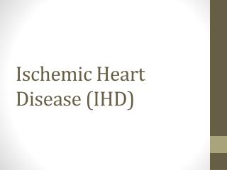 Ischemic  Heart Disease  ( IHD )