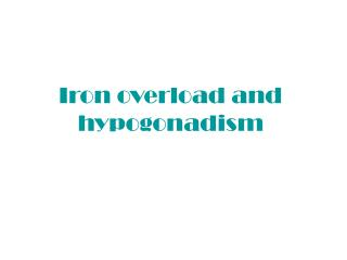 Iron overload and hypogonadism