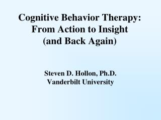 Cognitive Behavior Therapy: From Action to Insight (and Back Again)