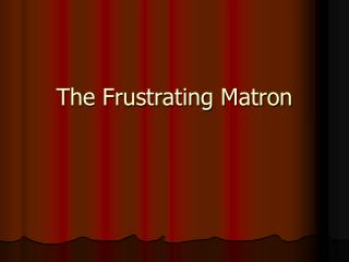 The Frustrating Matron