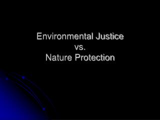 Environmental Justice  vs. Nature Protection