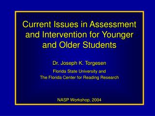 Current Issues in Assessment and Intervention for Younger and Older Students Dr. Joseph K. Torgesen Florida State Univer