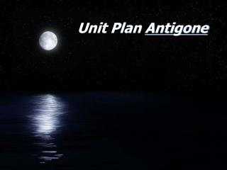 Unit Plan  Antigone