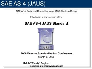 SAE AS-4 Technical Committee  and the  JAUS Working Group Introduction to and Summary of the