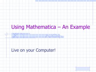 Using Mathematica – An Example