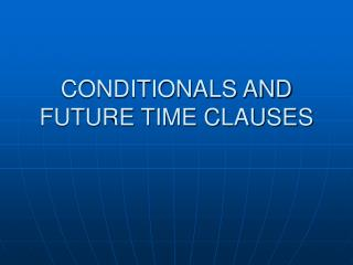 CONDITIONALS AND FUTURE TIME CLAUSES
