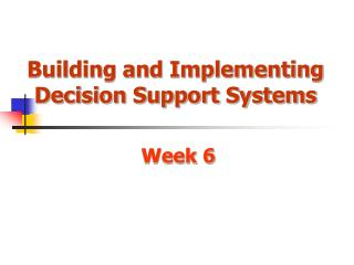 Building and Implementing Decision Support Systems