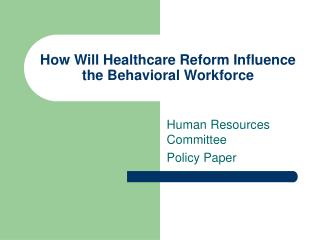 How Will Healthcare Reform Influence the Behavioral Workforce