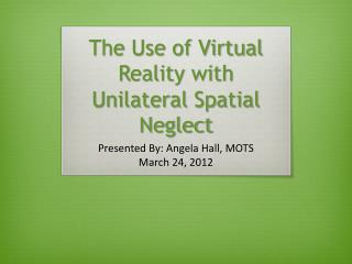 The Use of Virtual Reality with Unilateral Spatial Neglect