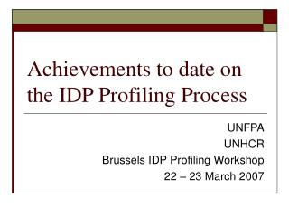 Achievements to date on the IDP Profiling Process