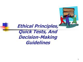 Ethical Principles, Quick Tests, And Decision-Making Guidelines